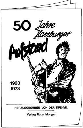 """Stilisiertes Titelblatt der Broschüre """"50 Jahre Hamburger Aufstand : 1923 – 1973"""", hrsg. von der KPD/ML, Hamburg, Verlag Roter Morgen, 1973"""