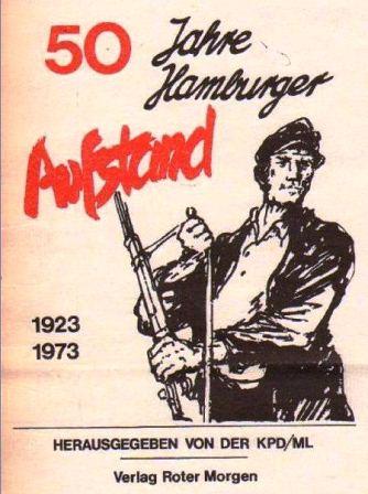 """Titelblatt der Broschüre """"50 Jahre Hamburger Aufstand : 1923 – 1973"""", hrsg. von der KPD/ML, Hamburg, Verlag Roter Morgen, 1973"""